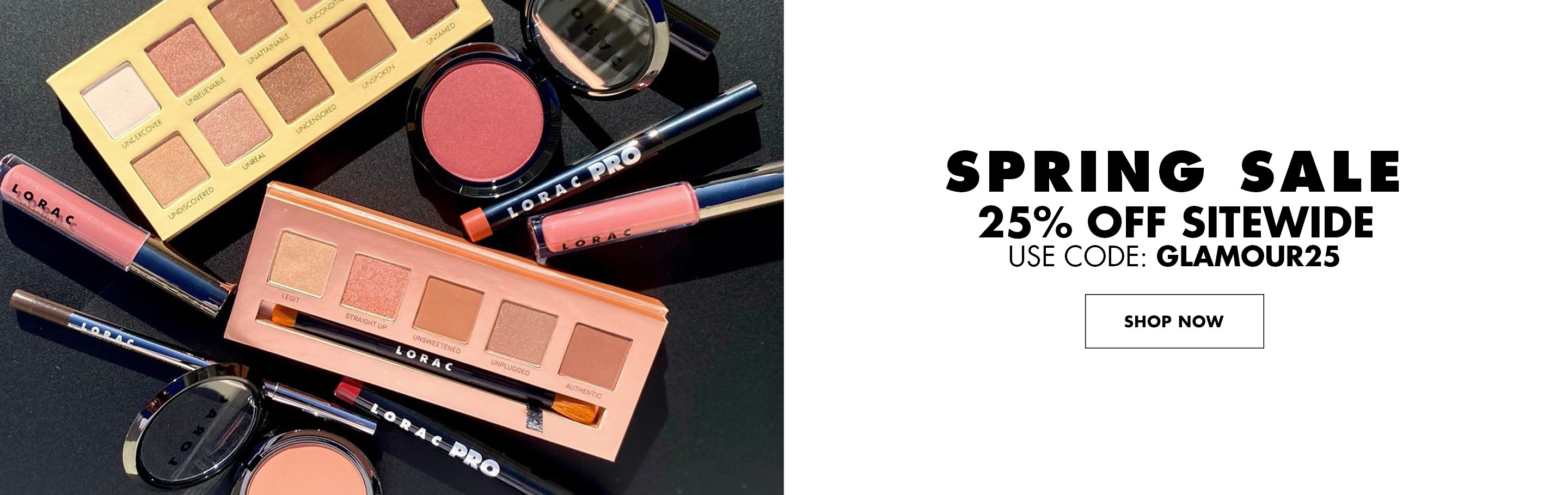 Spring Sale - 25% Off Sitewide - Use Code: Glamour25 | Shop Now | LORAC | Products scattered with black background