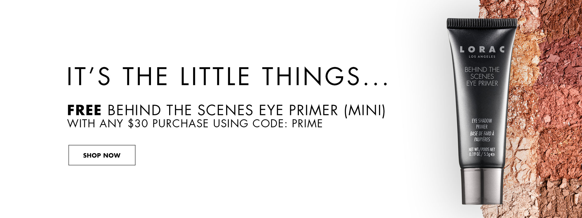 Its the little things.. Free Behind the scenes Eye Primer (Mini) with any $30 purchase using code: PRIME | SHOP NOW