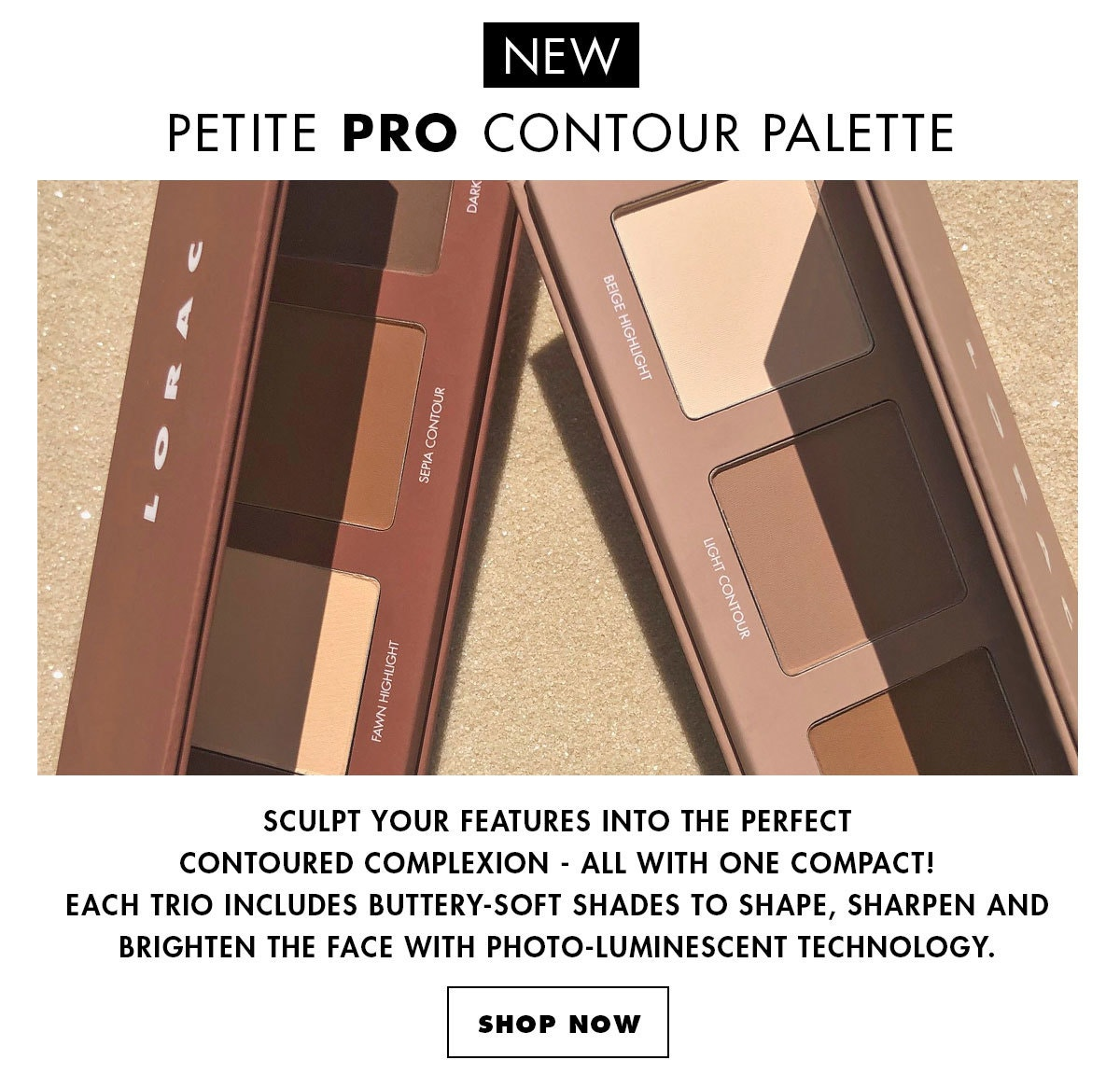 New Petite PRO Contour Palette | Shop Now | LORAC | Products angleded lids open, with sand in background