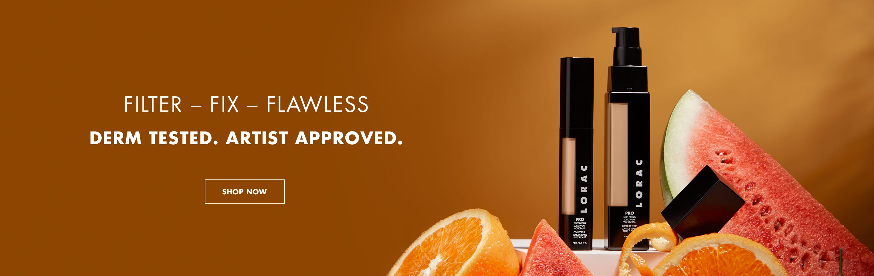 Filter. Fix. Flawless. Derm Tested. Artist Approved.   SHOP NOW
