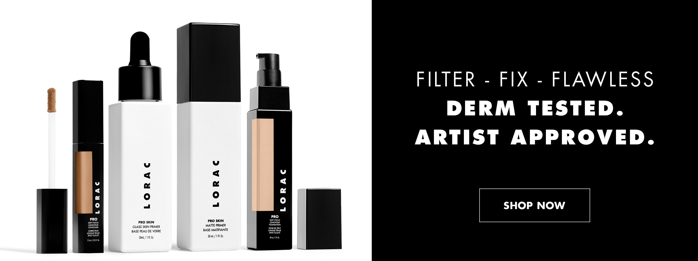 LORAC | PRO COMPLEXION | FILTER. FIX. FLAWLESS. Derm Tested. Artist Approved. | SHOP NOW